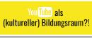 YouTube_kultureller_Bildungsraum_2021
